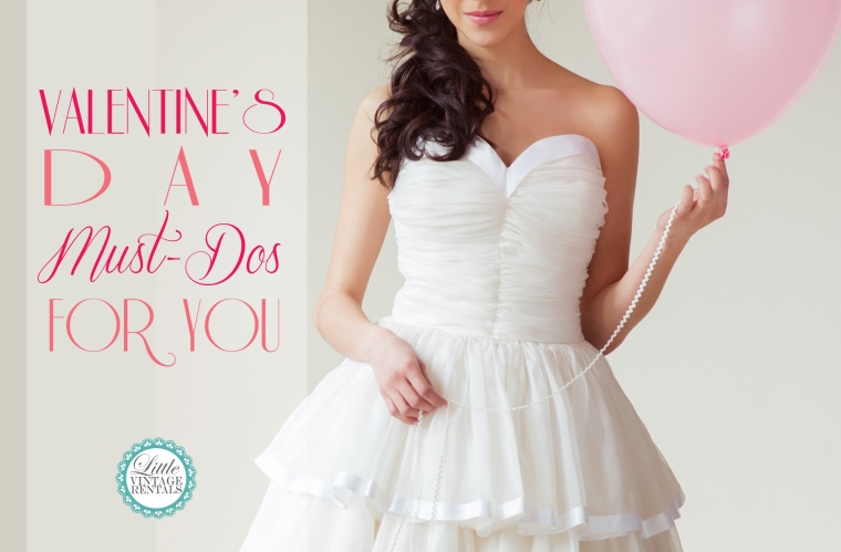Little Vintage Rentals Valentine's Day Must-Dos For You