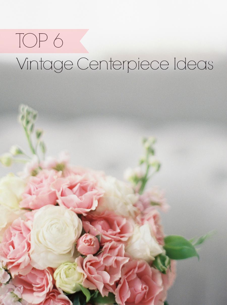 Top 6 Vintage Centerpiece Ideas | Pretty Little Inspiration from ...
